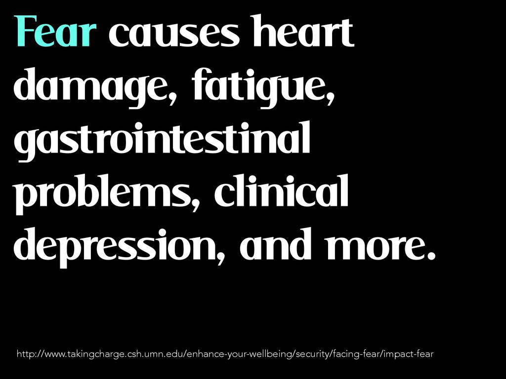 Fear causes heart damage, fatigue, gastrointest...