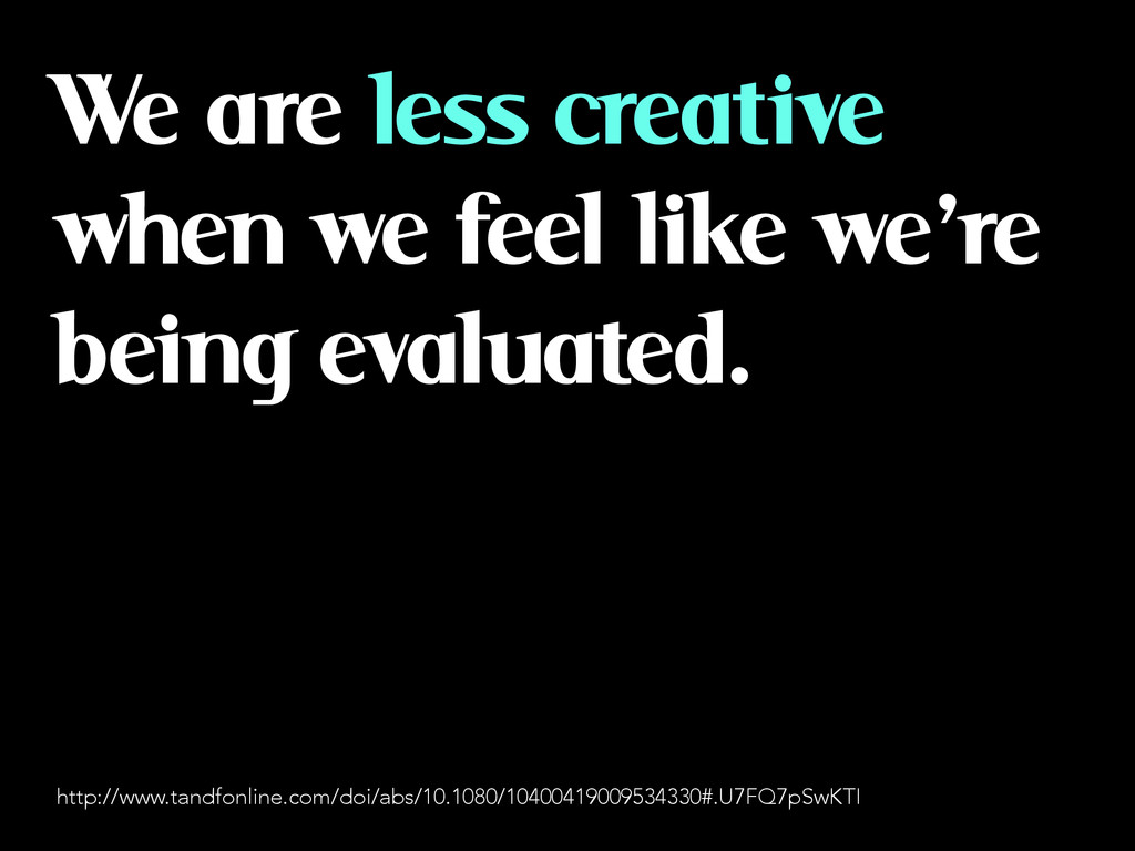 We are less creative when we feel like we're be...