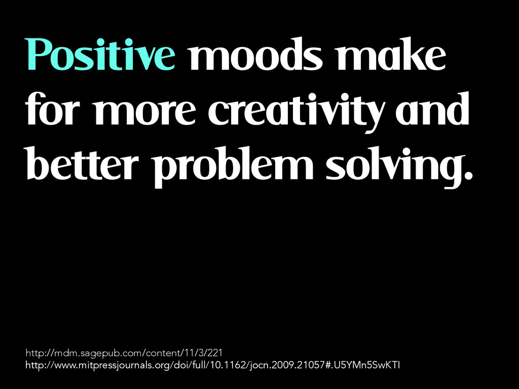 Positive moods make for more creativity and bet...