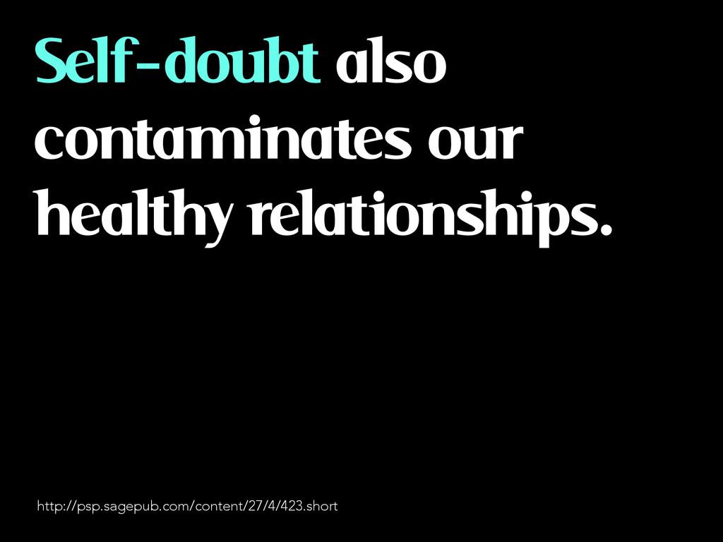 Self-doubt also contaminates our healthy relati...