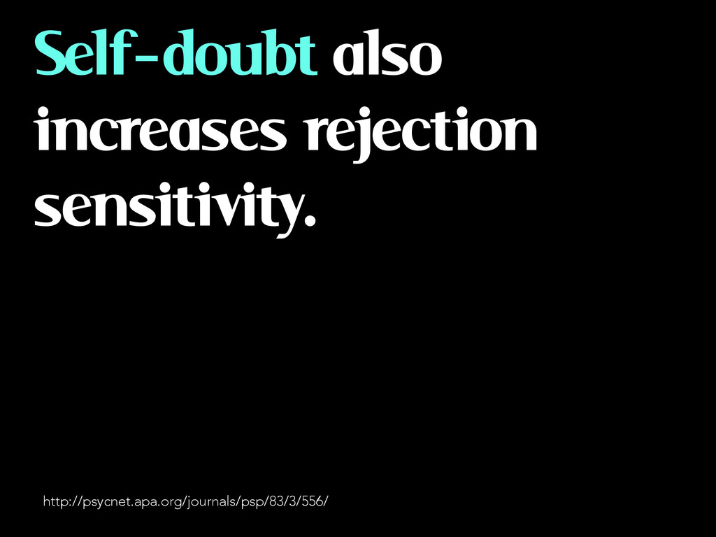 Self-doubt also increases rejection sensitivity...