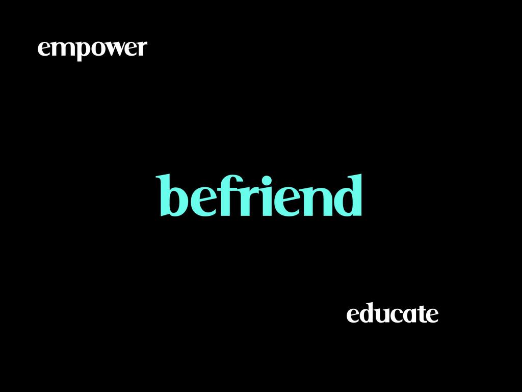 educate befriend empower