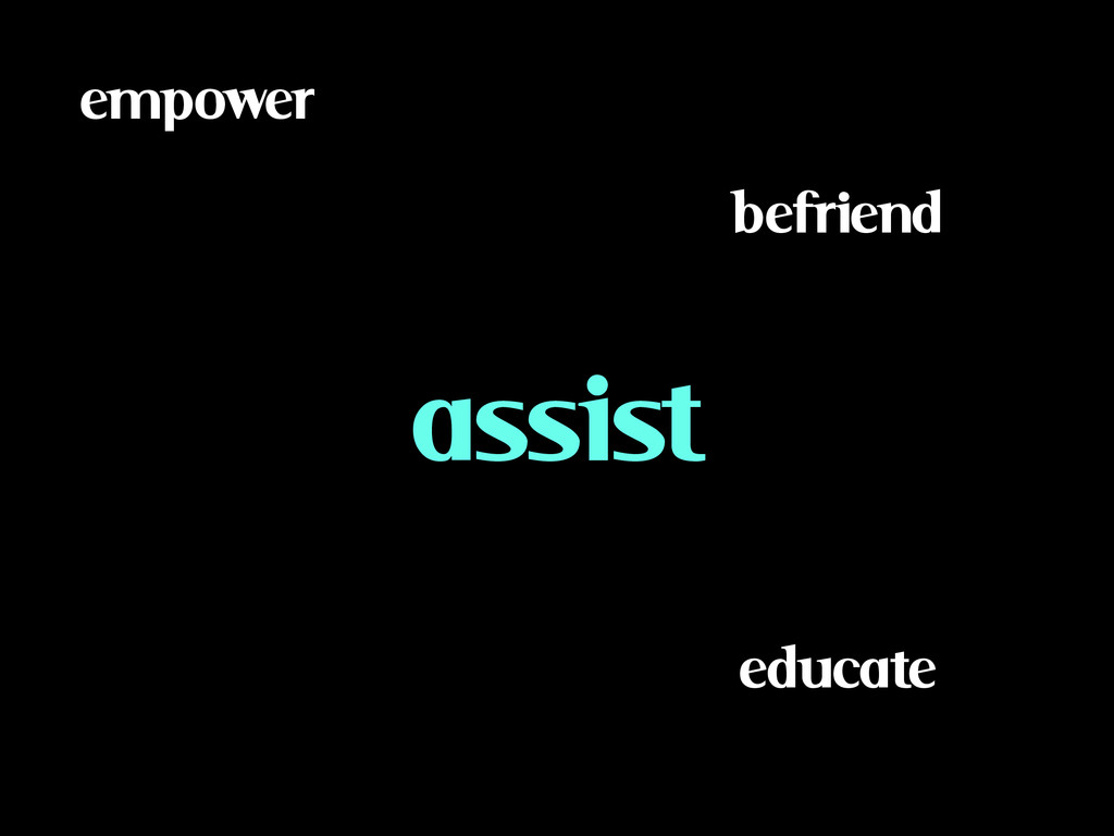 educate befriend assist empower