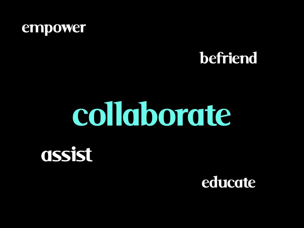 educate befriend assist collaborate empower