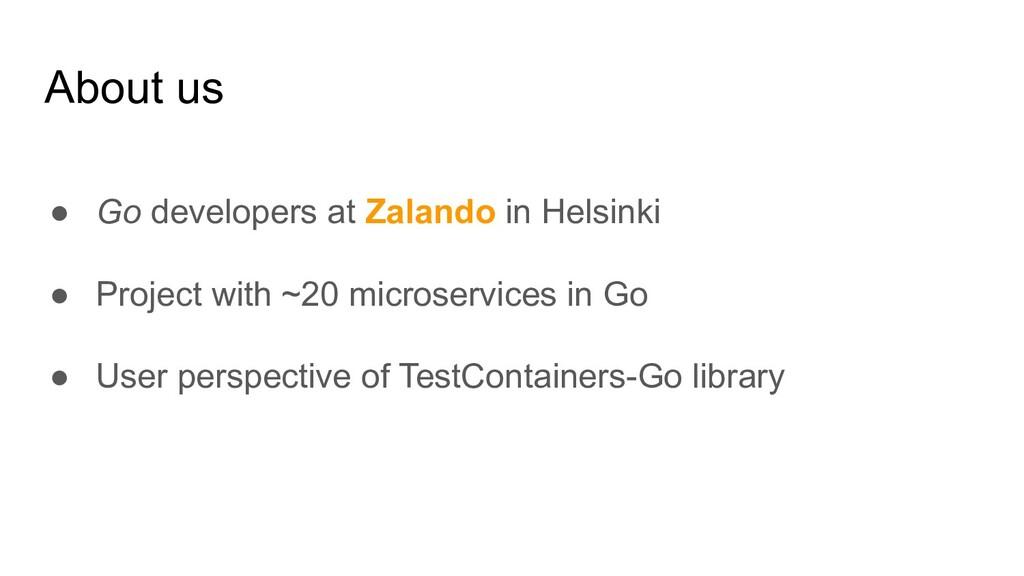 About us ● Go developers at Zalando in Helsinki...