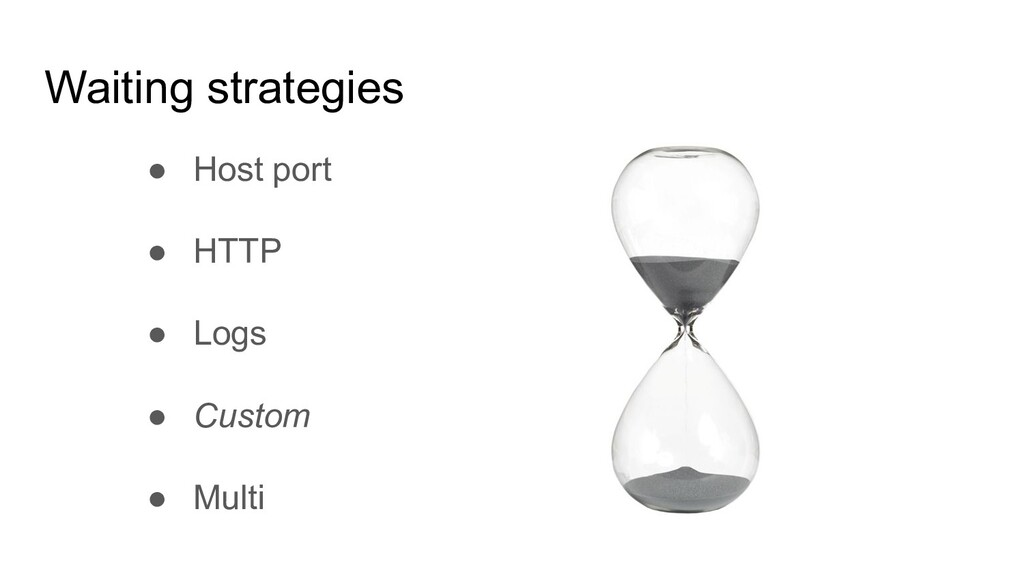 Waiting strategies ● Host port ● HTTP ● Logs ● ...