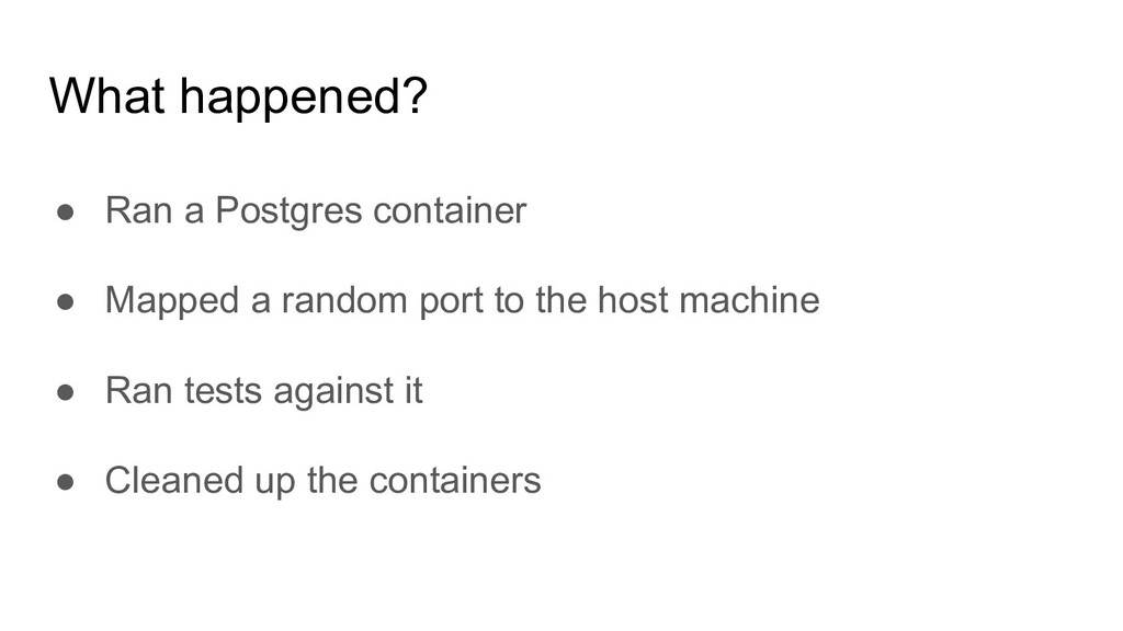What happened? ● Ran a Postgres container ● Map...