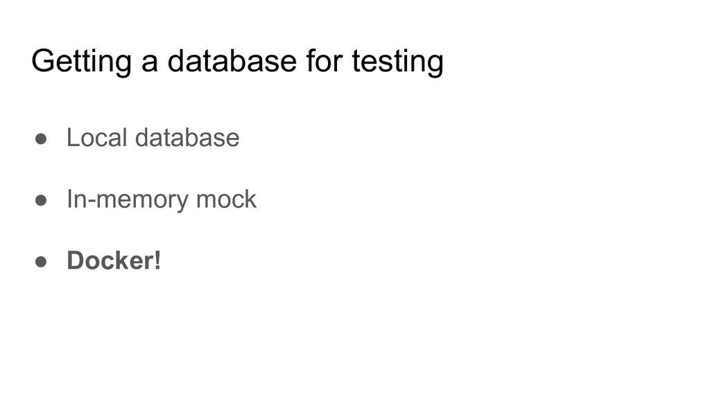 Getting a database for testing ● Local database...