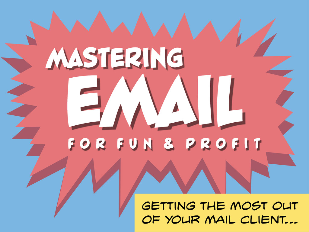 EMAIL MASTERING Getting the most out of your ma...