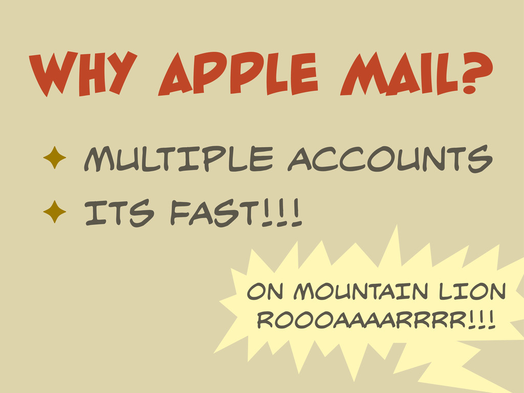 WHY APPLE MAIL? ✦ MULTIPLE ACCOUNTS ✦ ITS FAST!...
