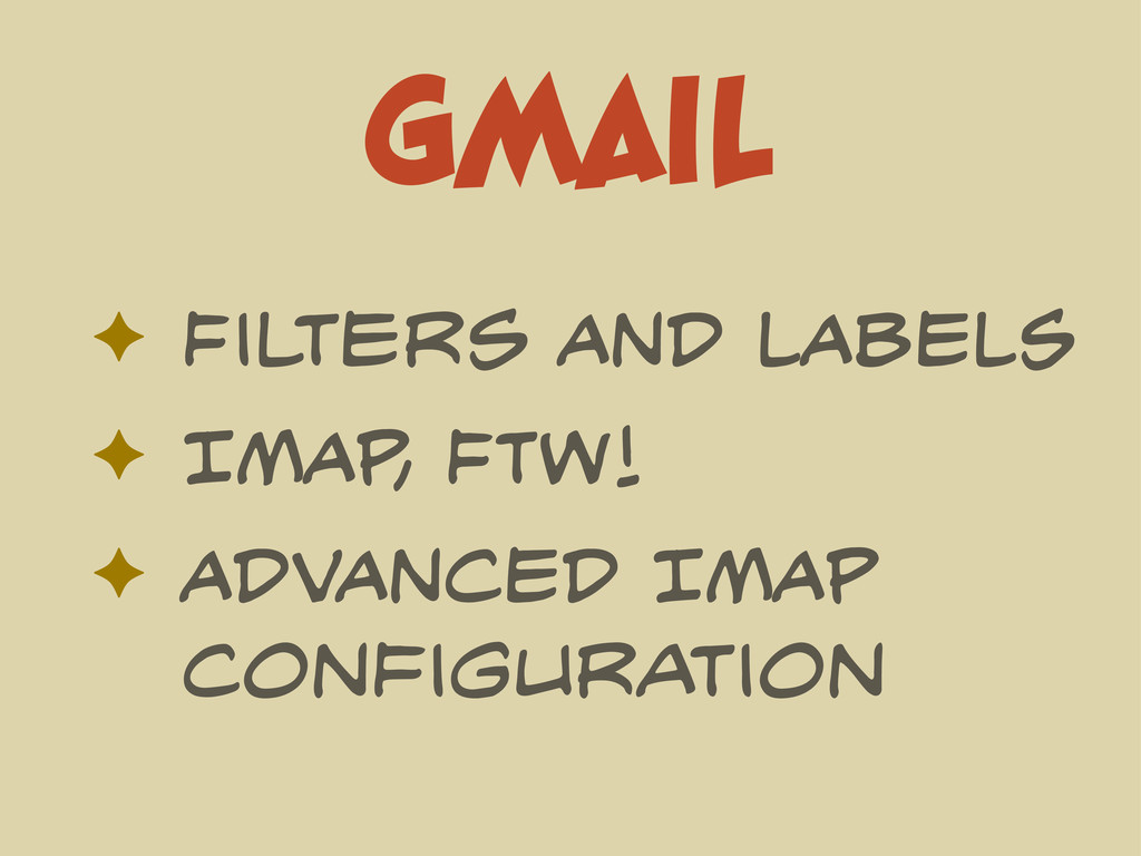 GMAil ✦ Filters AND LABELS ✦ IMAP , FTW! ✦ ADVA...