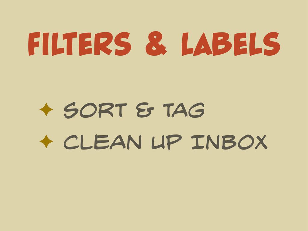 Filters & Labels ✦ Sort & Tag ✦ Clean Up INBOX