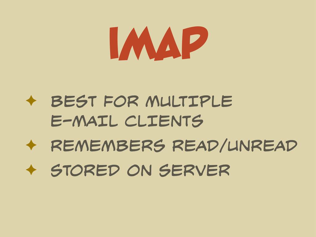 IMAP ✦ BEST FOR MULTIPLE E-MAIL CLIENTS ✦ REMEM...