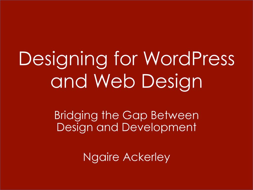 Designing for WordPress and Web Design Bridging...