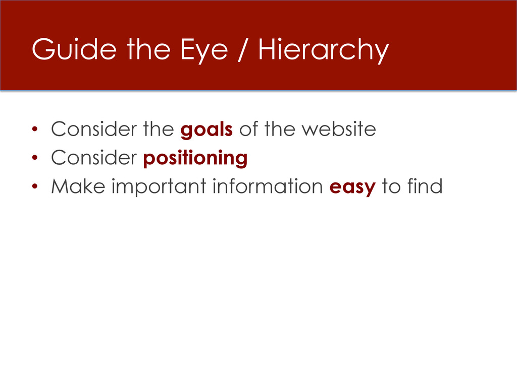 Guide the Eye / Hierarchy • Consider the goals...