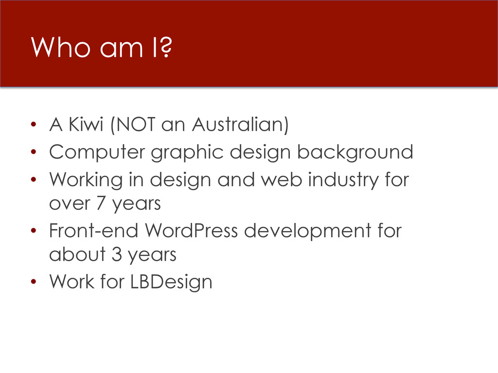 Who am I? • A Kiwi (NOT an Australian) • Comp...