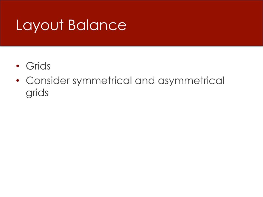 Layout Balance • Grids • Consider symmetrical...