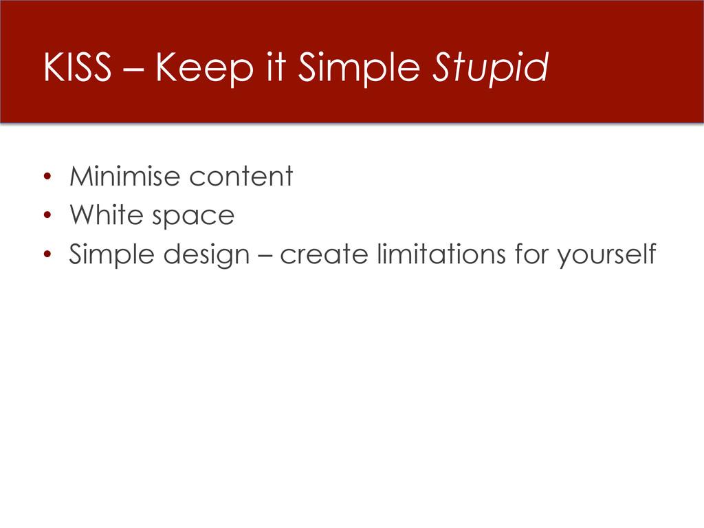 KISS – Keep it Simple Stupid • Minimise conten...