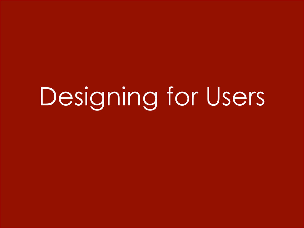 Designing for Users