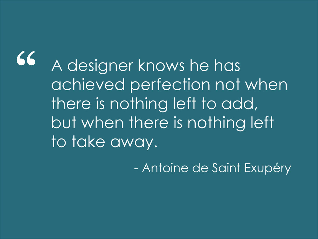 A designer knows he has achieved perfection not...