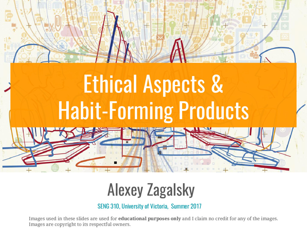 Ethical Aspects & Habit-Forming Products Alexey...