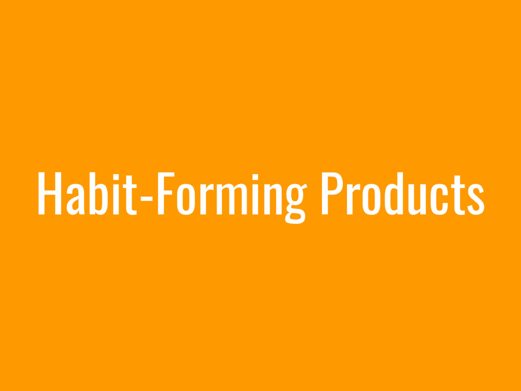 Habit-Forming Products