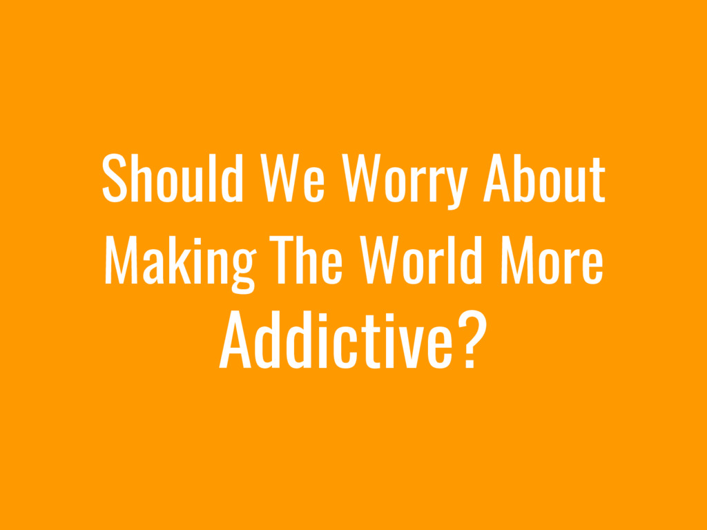 Should We Worry About Making The World More Add...