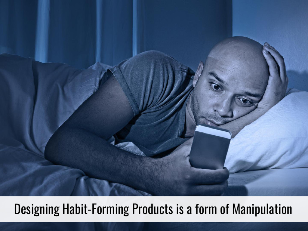 Designing Habit-Forming Products is a form of M...