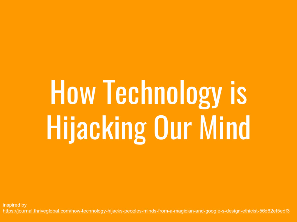 How Technology is Hijacking Our Mind inspired b...