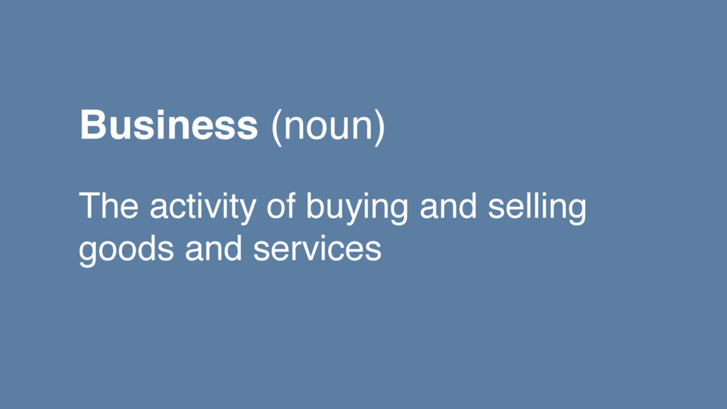 The activity of buying and selling goods and se...