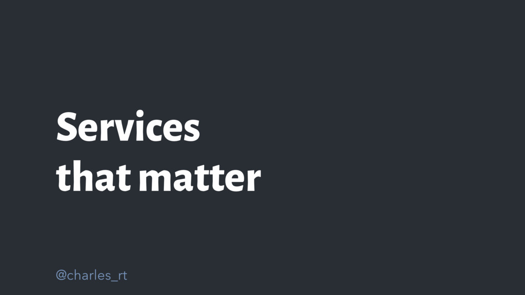 @charles_rt Services that matter