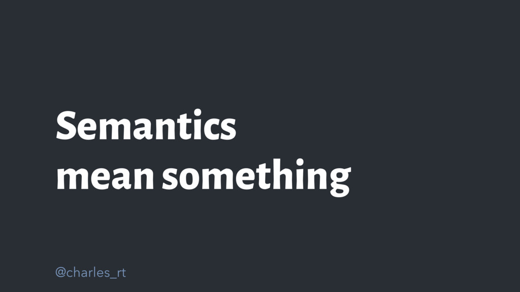 @charles_rt Semantics mean something