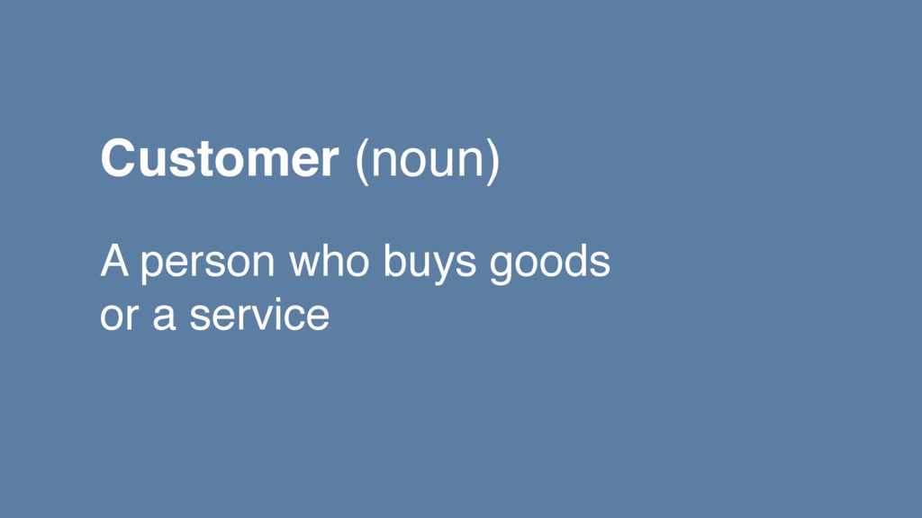 A person who buys goods or a service Customer (...