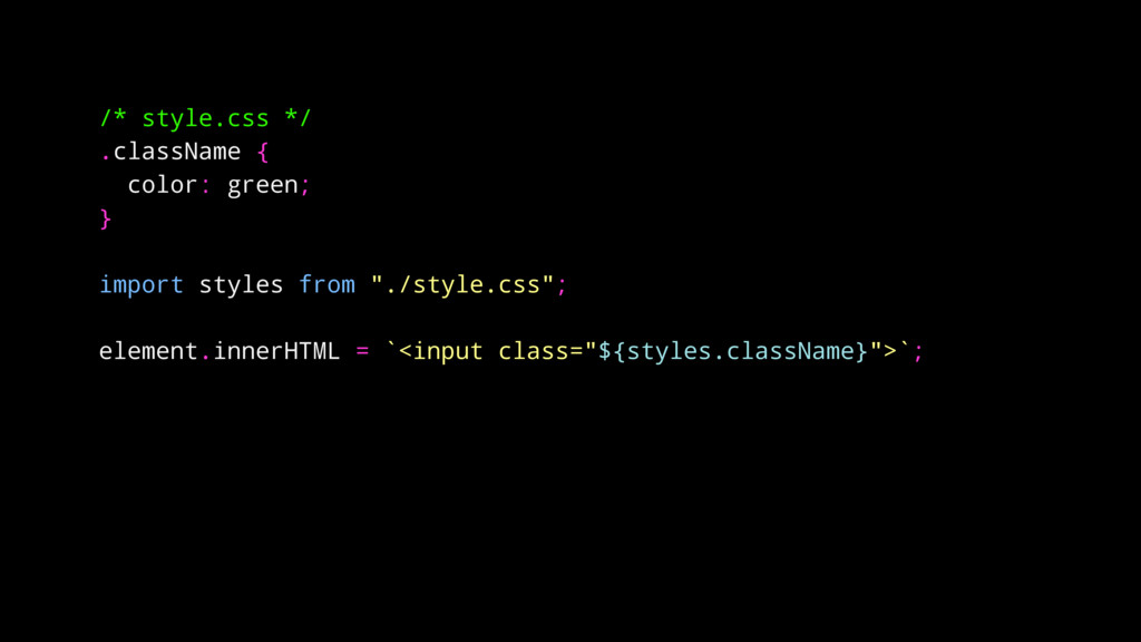 /* style.css */ .className { color: green; } im...