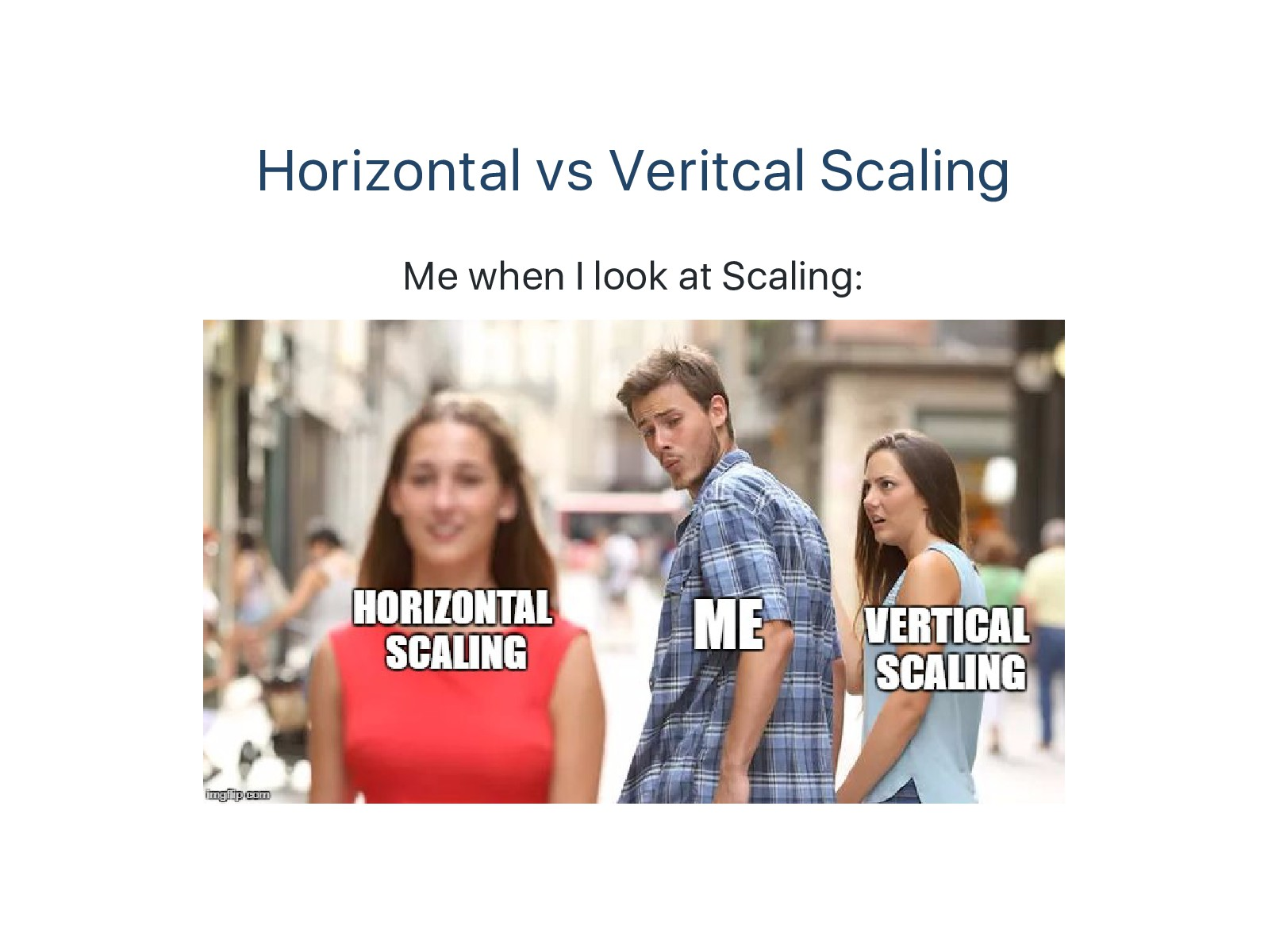 Horizontal vs Veritcal Scaling Me when I look a...