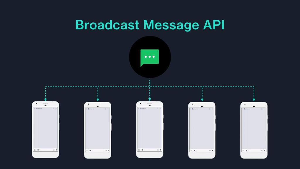 Broadcast Message API