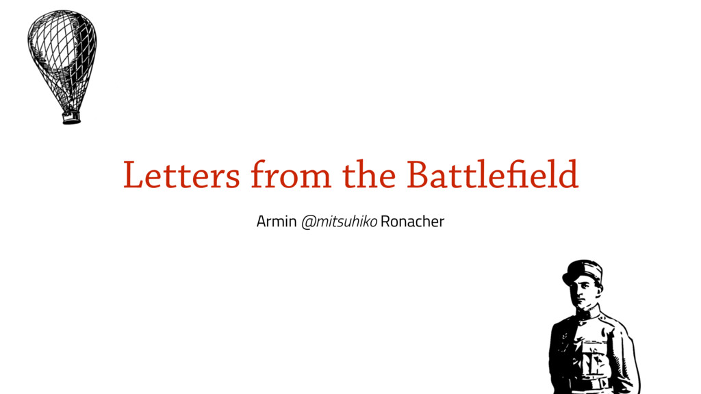 Letters from the Battlefield Armin @mitsuhiko R...