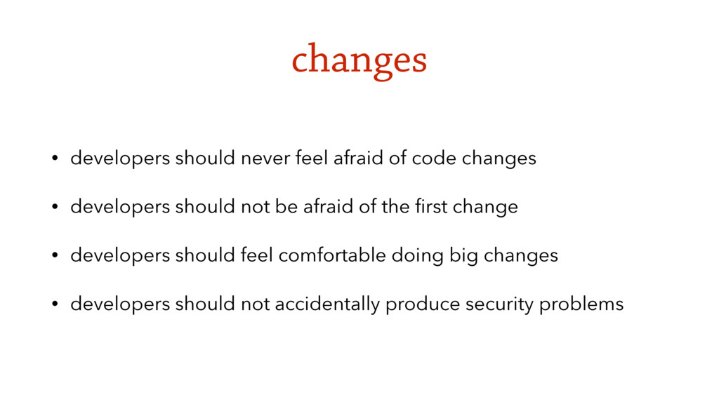 changes • developers should never feel afraid o...