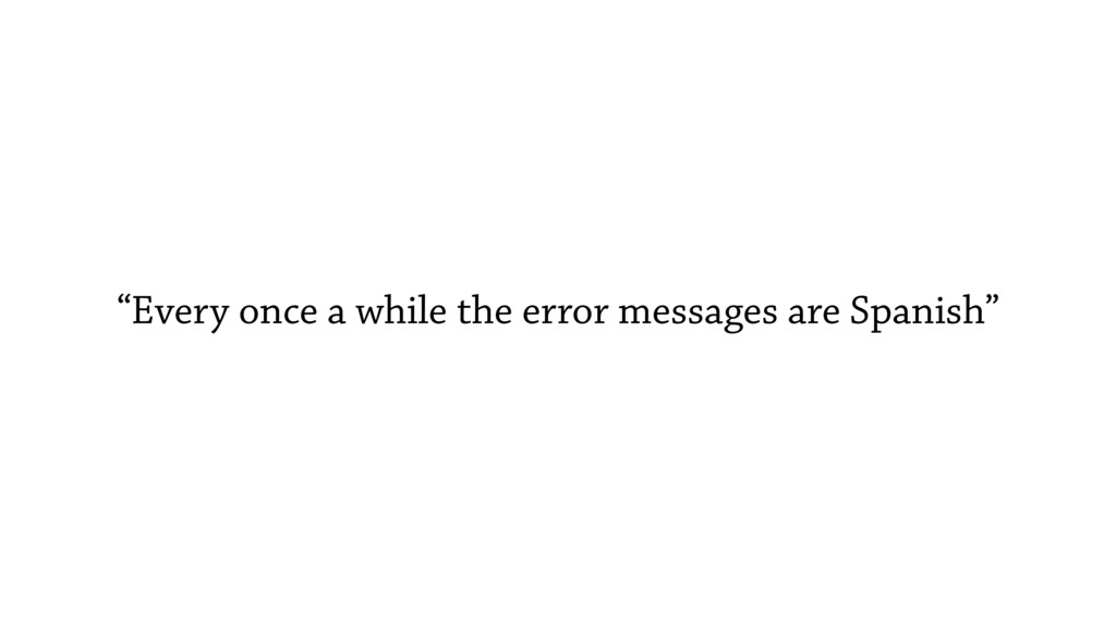 """Every once a while the error messages are Span..."
