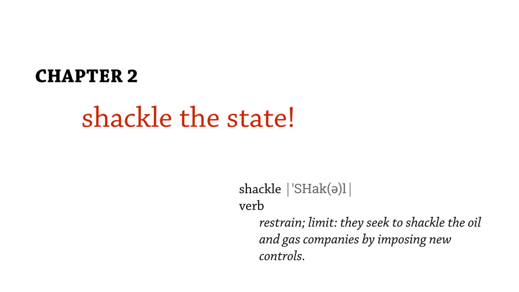 shackle the state! CHAPTER 2 shackle |ˈSHak(ə)l...