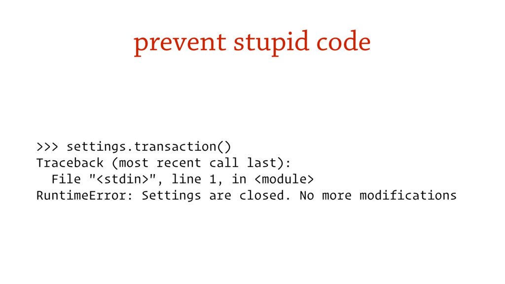 prevent stupid code >>> settings.transaction() ...