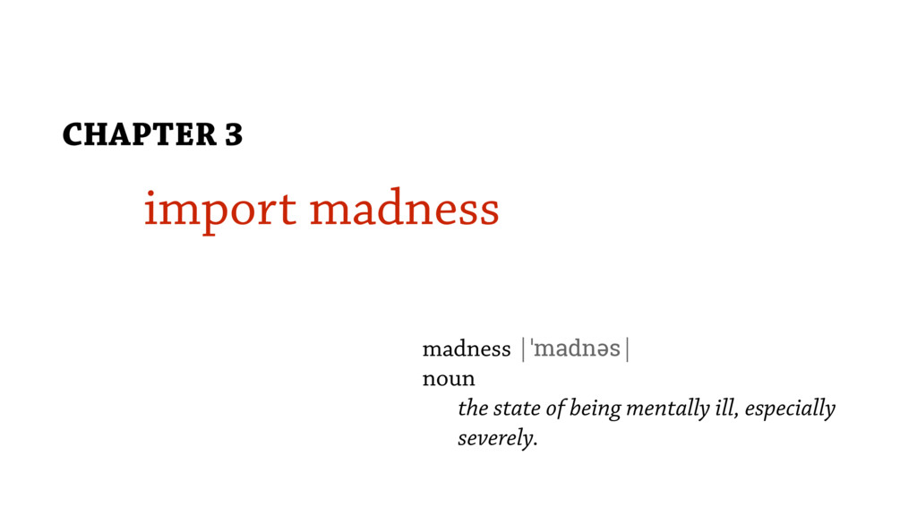 import madness CHAPTER 3 madness |ˈmadnəs| noun...