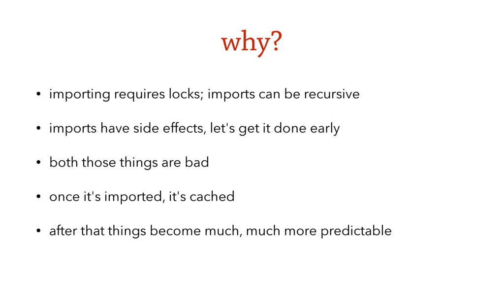 why? • importing requires locks; imports can be...