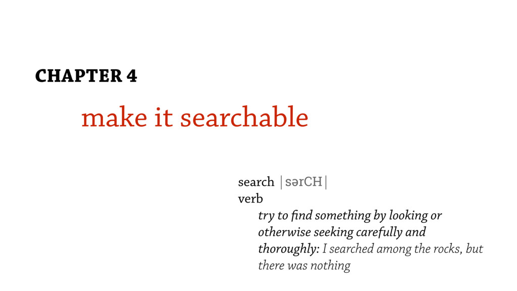 make it searchable CHAPTER 4 search |sərCH| ver...
