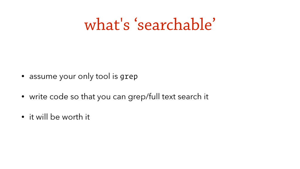 what's 'searchable' • assume your only tool is ...