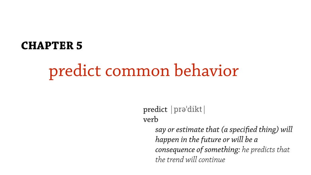 predict common behavior CHAPTER 5 predict |prəˈ...