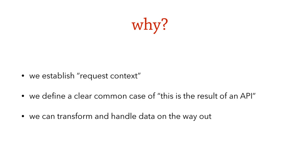 "why? • we establish ""request context"" • we defin..."