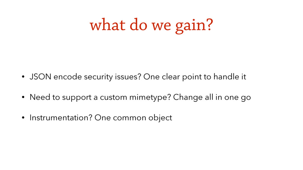 what do we gain? • JSON encode security issues?...