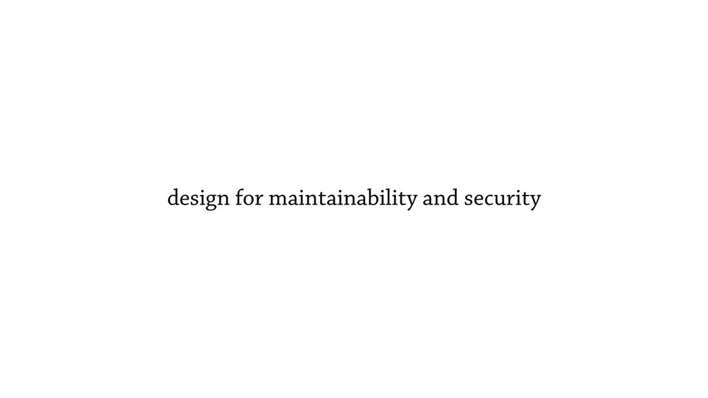 design for maintainability and security