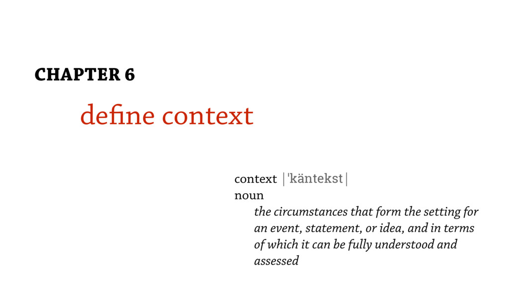 define context CHAPTER 6 context |ˈkäntekst| no...